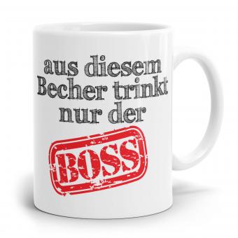 Sprüchetasse - Trinkt nur der Boss